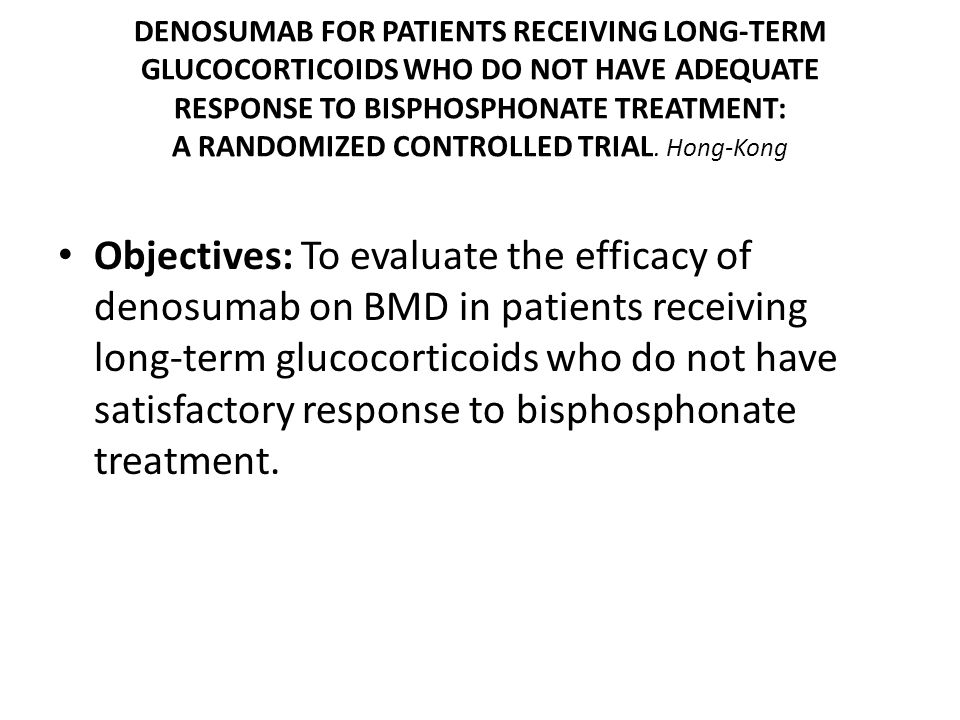 DENOSUMAB FOR PATIENTS RECEIVING LONG-TERM GLUCOCORTICOIDS WHO DO NOT HAVE ADEQUATE RESPONSE TO BISPHOSPHONATE TREATMENT: A RANDOMIZED CONTROLLED TRIA