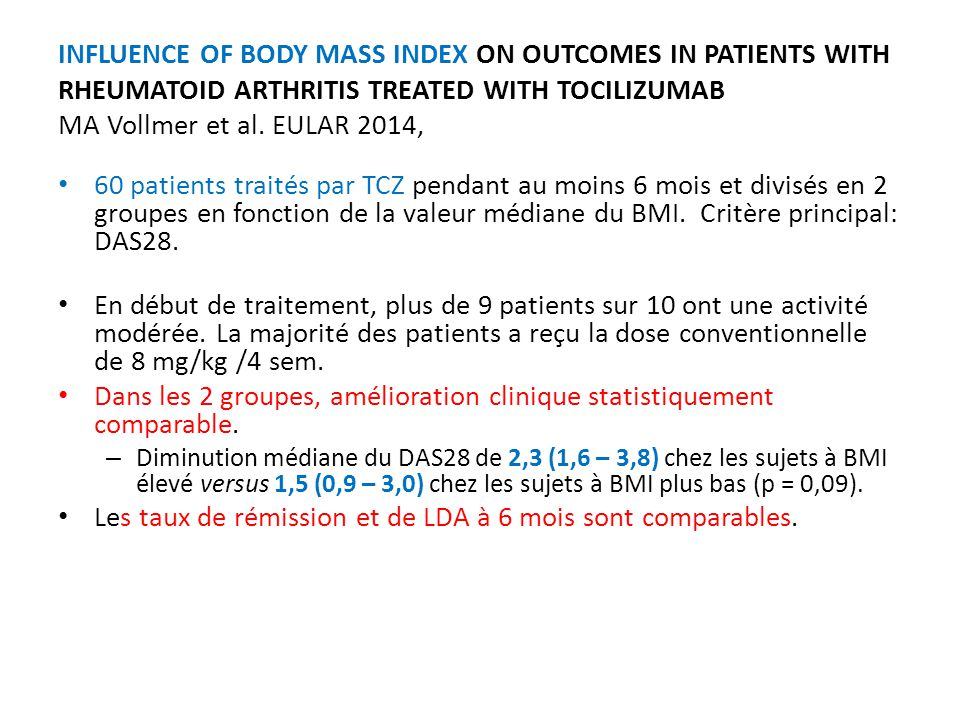 INFLUENCE OF BODY MASS INDEX ON OUTCOMES IN PATIENTS WITH RHEUMATOID ARTHRITIS TREATED WITH TOCILIZUMAB MA Vollmer et al. EULAR 2014, 60 patients trai