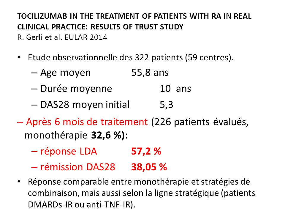 TOCILIZUMAB IN THE TREATMENT OF PATIENTS WITH RA IN REAL CLINICAL PRACTICE: RESULTS OF TRUST STUDY R. Gerli et al. EULAR 2014 Etude observationnelle d