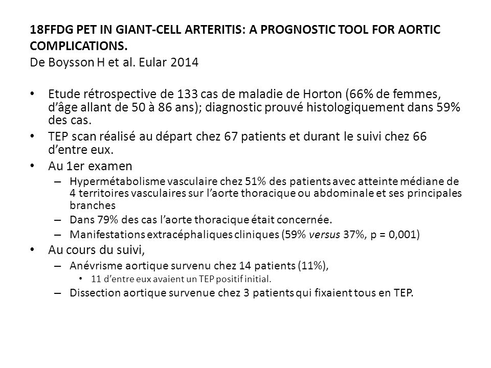 18FFDG PET IN GIANT-CELL ARTERITIS: A PROGNOSTIC TOOL FOR AORTIC COMPLICATIONS. De Boysson H et al. Eular 2014 Etude rétrospective de 133 cas de malad