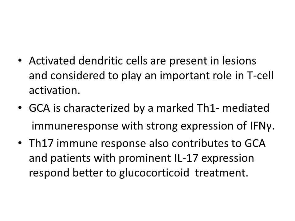 Activated dendritic cells are present in lesions and considered to play an important role in T-cell activation. GCA is characterized by a marked Th1-