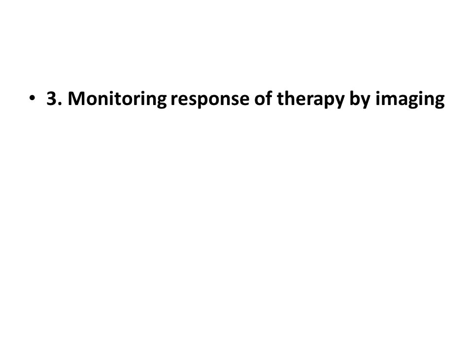 3. Monitoring response of therapy by imaging
