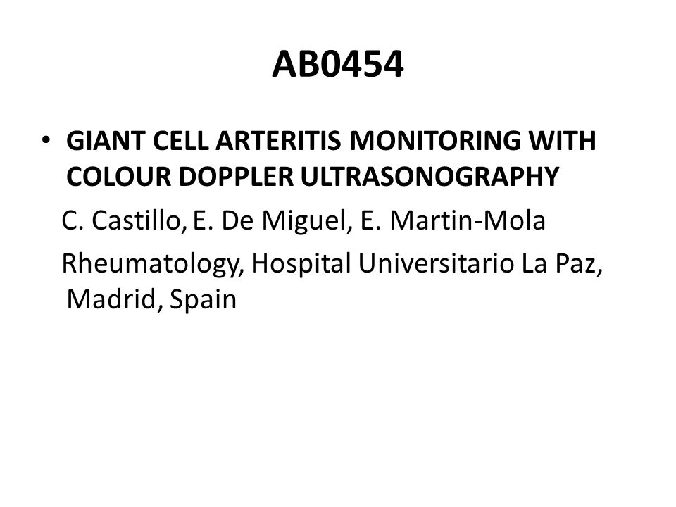 AB0454 GIANT CELL ARTERITIS MONITORING WITH COLOUR DOPPLER ULTRASONOGRAPHY C. Castillo, E. De Miguel, E. Martin-Mola Rheumatology, Hospital Universita