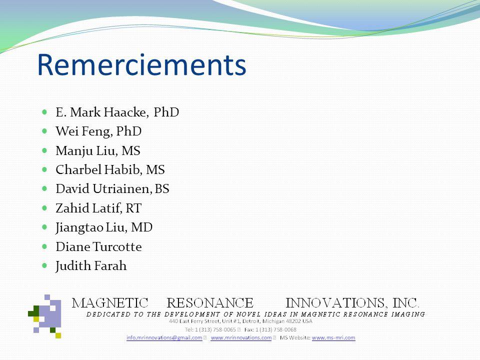 Remerciements E. Mark Haacke, PhD Wei Feng, PhD Manju Liu, MS Charbel Habib, MS David Utriainen, BS Zahid Latif, RT Jiangtao Liu, MD Diane Turcotte Ju