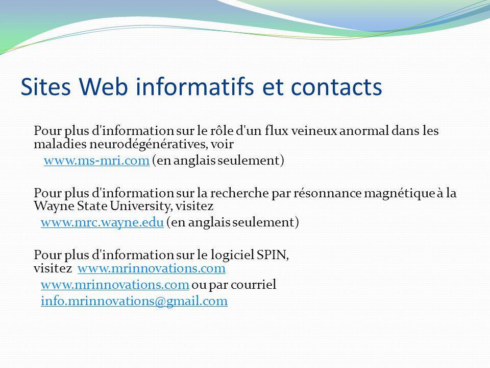 Sites Web informatifs et contacts Pour plus d'information sur le rôle d'un flux veineux anormal dans les maladies neurodégénératives, voir www.ms-mri.