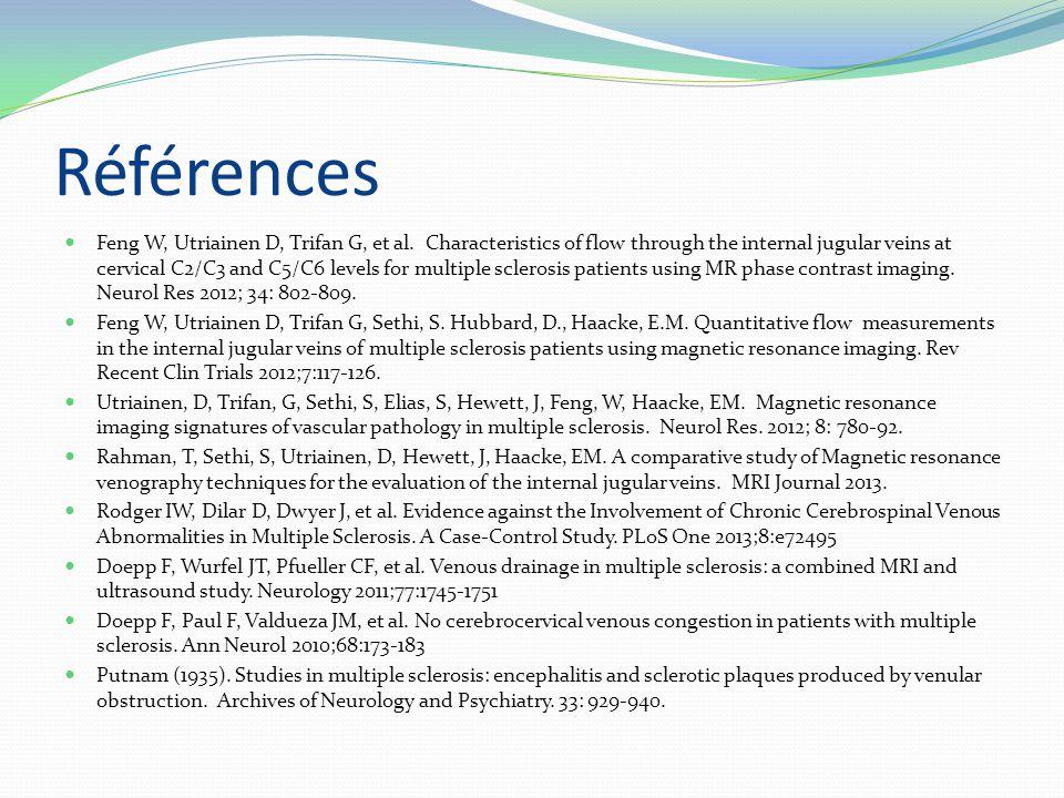 Références Feng W, Utriainen D, Trifan G, et al. Characteristics of flow through the internal jugular veins at cervical C2/C3 and C5/C6 levels for mul