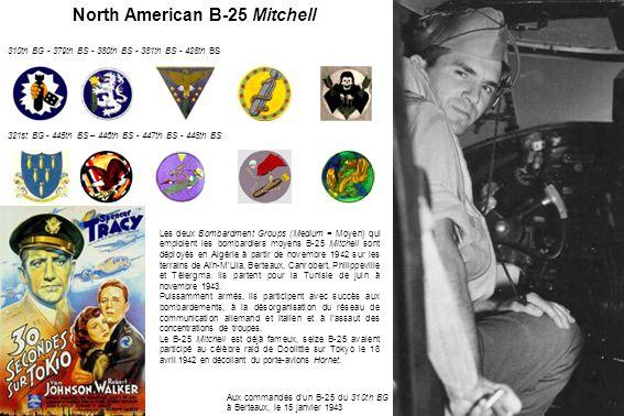 North American B-25 Mitchell 310th BG - 379th BS - 380th BS - 381th BS - 428th BS 321st BG - 445th BS – 446th BS - 447th BS - 448th BS Aux commandes d'un B-25 du 310th BG à Berteaux, le 15 janvier 1943 Les deux Bombardment Groups (Medium = Moyen) qui emploient les bombardiers moyens B-25 Mitchell sont déployés en Algérie à partir de novembre 1942 sur les terrains de Aïn-M'Lila, Berteaux, Canrobert, Philippeville et Télergma.