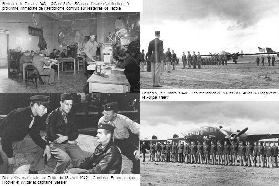 Berteaux, le 9 mars 1943 – Les membres du 310th BG, 428th BS reçoivent le Purple Heart Des vétérans du raid sur Tokio du 18 avril 1942 : Capitaine Found, majors Hoover et Wilder et capitaine Sessler Berteaux, le 7 mars 1943 – QG du 310th BG dans l'école d'agriculture, à proximité immédiate de l'aérodrome contruit sur les terres de l'école