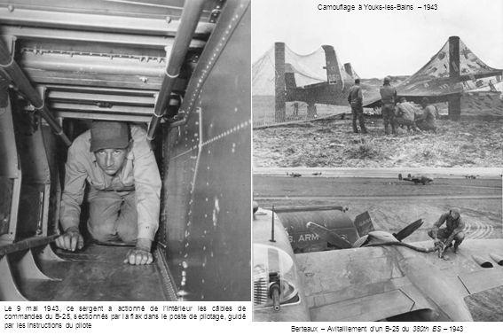 Camouflage à Youks-les-Bains – 1943 Berteaux – Avitaillement d'un B-25 du 380th BS – 1943 Le 9 mai 1943, ce sergent a actionné de l'intérieur les câbles de commandes du B-25, sectionnés par la flak dans le poste de pilotage, guidé par les instructions du pilote