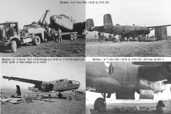 Berteaux, le 13 février 1943 – Démontage d'un B-25 du 310th BG atteint par la flak, après un atterrissage sur le ventre Berteaux, le 5 mars 1943 – B-25 du 310th BG Berteaux, le 7 mars 1943 – B-25 du 310th BG – Bombes de 500 lb