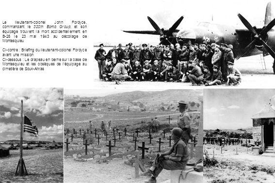 Le lieutenant-colonel John Fordyce, commandant le 320th Bomb Group, et son équipage trouvent la mort accidentellement en B-26 le 23 mai 1943 au décollage de Montesquieu Ci-contre : Briefing du lieutenant-colonel Fordyce avant une mission Ci-dessous : Le drapeau en berne sur la base de Montesquieu et les obsèques de l'équipage au cimetière de Souk-Ahras