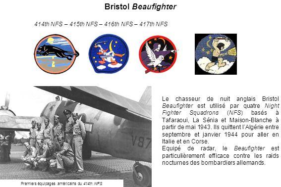 Bristol Beaufighter 414th NFS – 415th NFS – 416th NFS – 417th NFS Le chasseur de nuit anglais Bristol Beaufighter est utilisé par quatre Night Fighter Squadrons (NFS) basés à Tafaraoui, La Sénia et Maison-Blanche à partir de mai 1943.