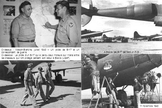 11 novembre 1943 Ci-dessus : Maison-Blanche, juillet 1943 – Un pilote de B-17 et un correspondant de guerre Ci-dessous : Le pilote d'un B-17 qui a perdu deux moteurs sur l'Italie entre les chasseurs qui l'ont protégé pendant son retour à Biskra (USAF) A Biskra, les B-17 derrière un P-38