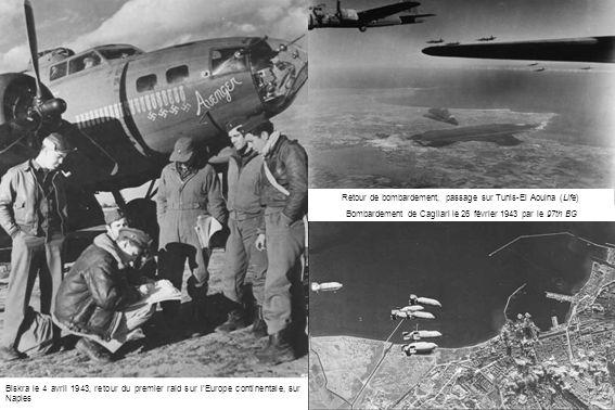 Biskra le 4 avril 1943, retour du premier raid sur l'Europe continentale, sur Naples Retour de bombardement, passage sur Tunis-El Aouina (Life) Bombardement de Cagliari le 26 février 1943 par le 97th BG