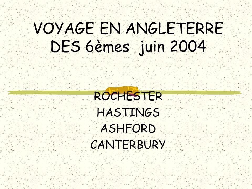 VOYAGE EN ANGLETERRE DES 6èmes juin 2004 ROCHESTER HASTINGS ASHFORD CANTERBURY