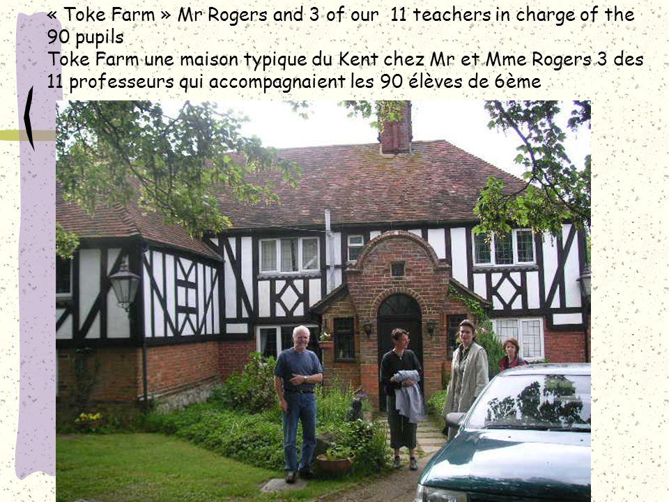 « Toke Farm » Mr Rogers and 3 of our 11 teachers in charge of the 90 pupils Toke Farm une maison typique du Kent chez Mr et Mme Rogers 3 des 11 professeurs qui accompagnaient les 90 élèves de 6ème