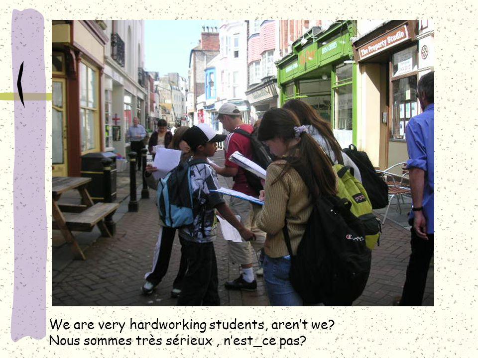 We are very hardworking students, aren't we? Nous sommes très sérieux, n'est_ce pas?