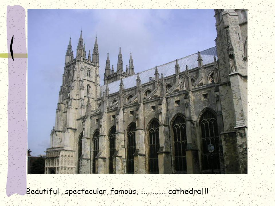 Beautiful, spectacular, famous, …………… cathedral !!