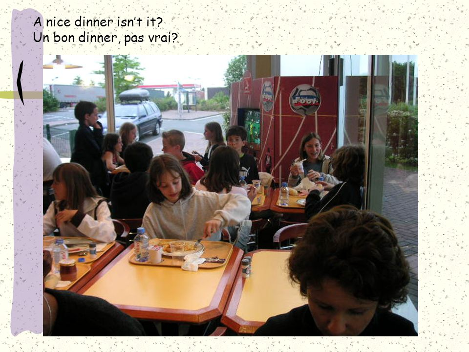 A nice dinner isn't it? Un bon dinner, pas vrai?
