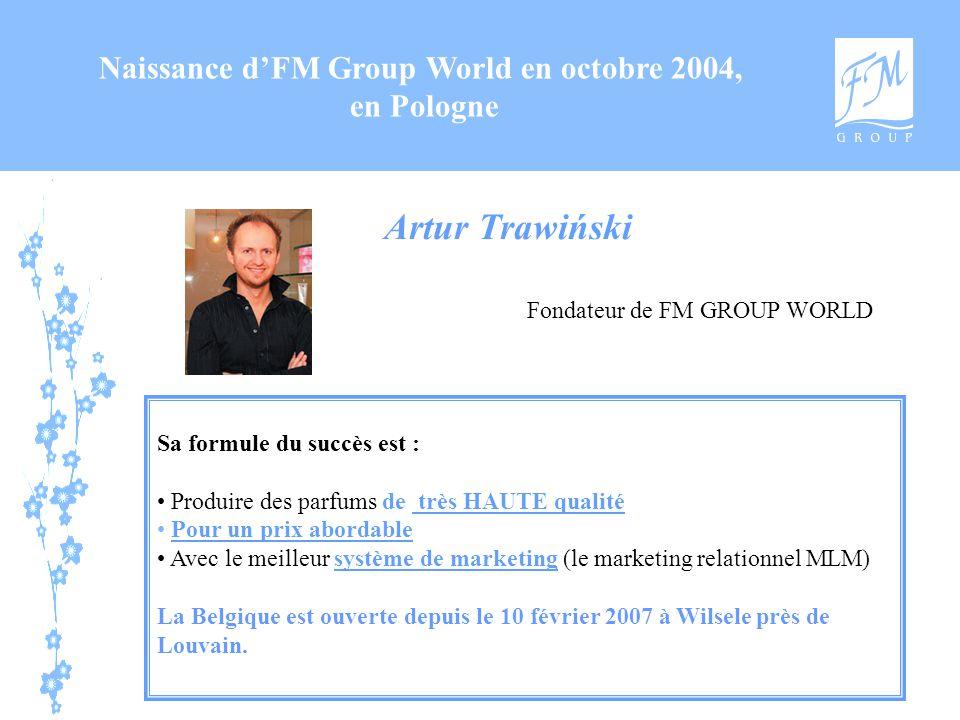 Naissance d'FM Group World en octobre 2004, en Pologne Fondateur de FM GROUP WORLD Artur Trawiński Sa formule du succès est : Produire des parfums de
