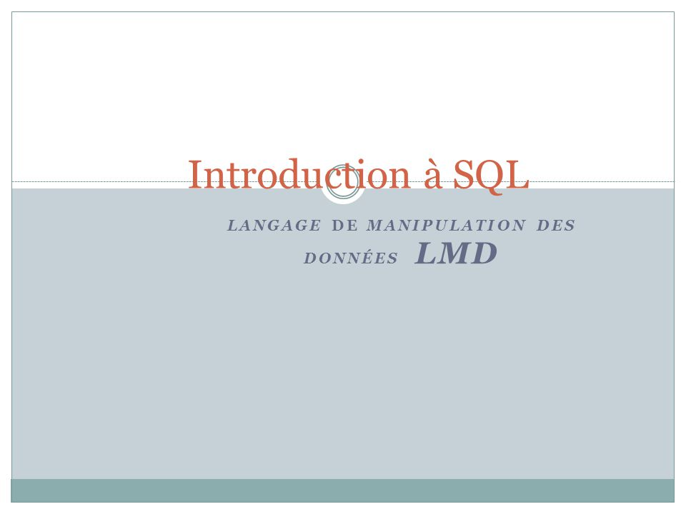 LANGAGE DE MANIPULATION DES DONNÉES LMD Introduction à SQL