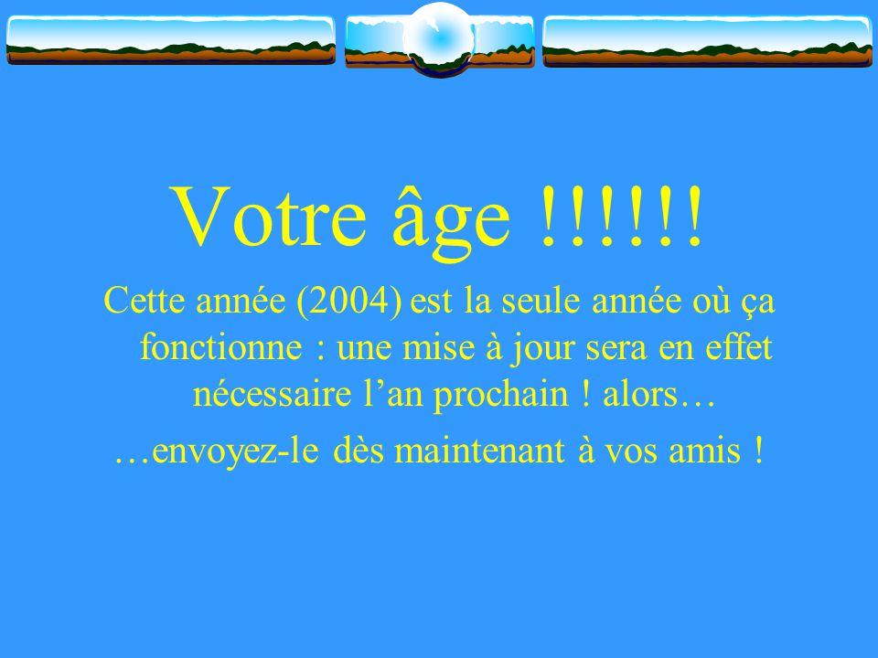 Votre âge !!!!!.
