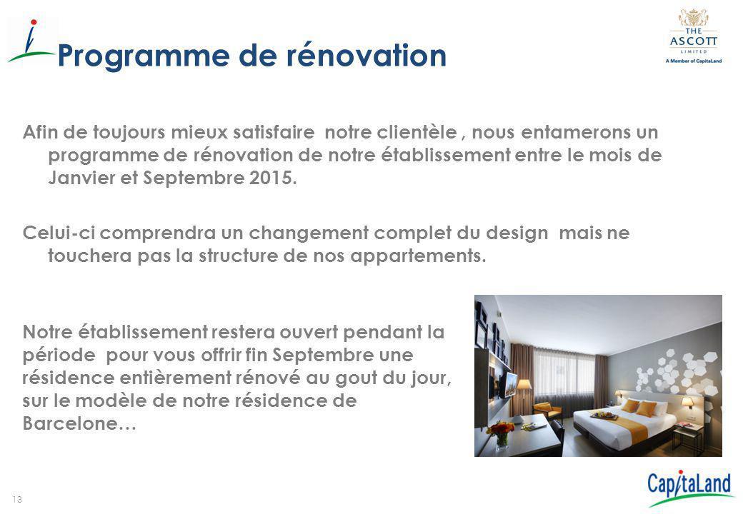 13 Programme de rénovation Afin de toujours mieux satisfaire notre clientèle, nous entamerons un programme de rénovation de notre établissement entre
