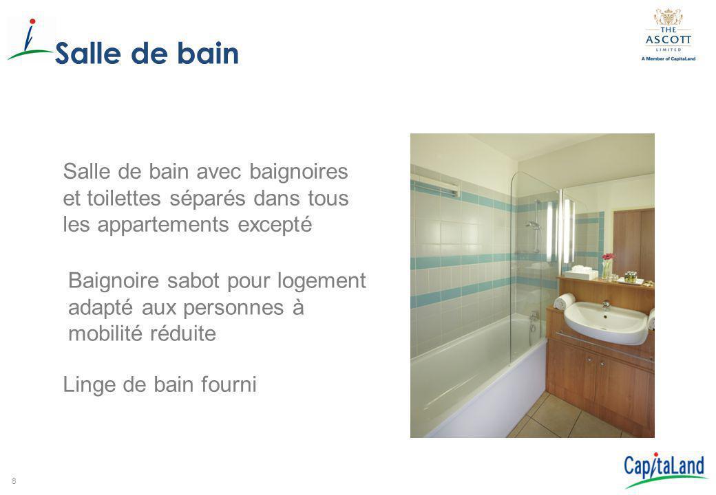 8 Salle de bain Salle de bain avec baignoires et toilettes séparés dans tous les appartements excepté Baignoire sabot pour logement adapté aux personn