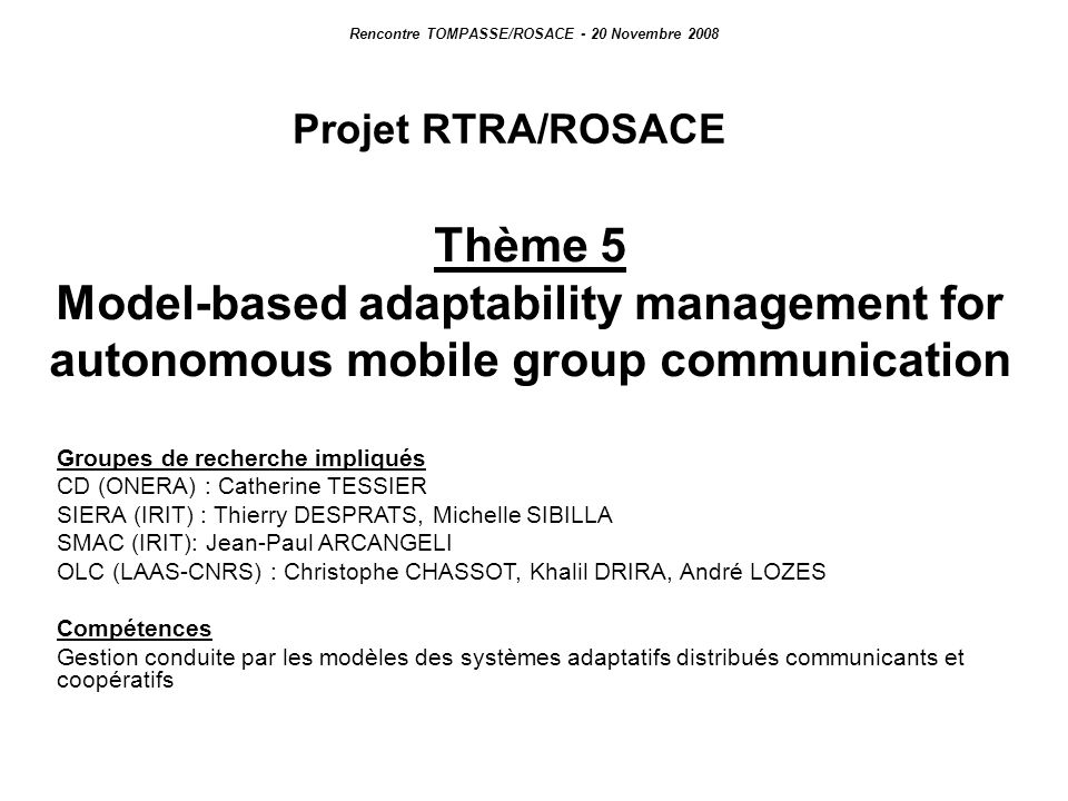Thème 5 Model-based adaptability management for autonomous mobile group communication Rencontre TOMPASSE/ROSACE - 20 Novembre 2008 Projet RTRA/ROSACE