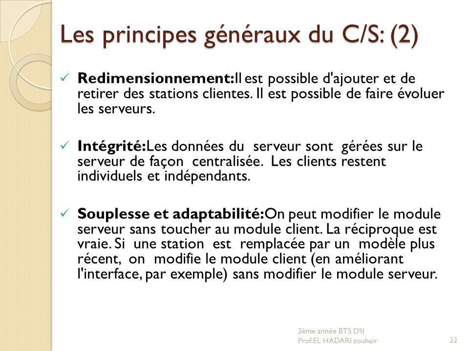 Les principes généraux du C/S: (2) Redimensionnement:Il est possible d'ajouter et de retirer des stations clientes. Il est possible de faire évoluer l