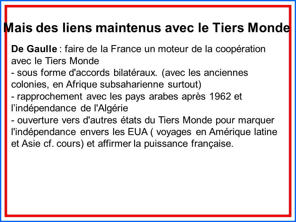 Mais des liens maintenus avec le Tiers Monde De Gaulle : faire de la France un moteur de la coopération avec le Tiers Monde - sous forme d'accords bil
