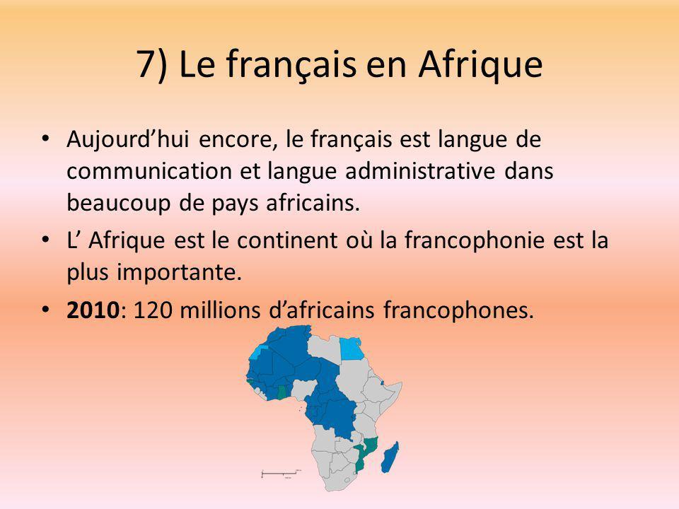 7) Le français en Afrique Aujourd'hui encore, le français est langue de communication et langue administrative dans beaucoup de pays africains.