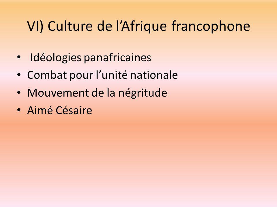 VI) Culture de l'Afrique francophone Idéologies panafricaines Combat pour l'unité nationale Mouvement de la négritude Aimé Césaire