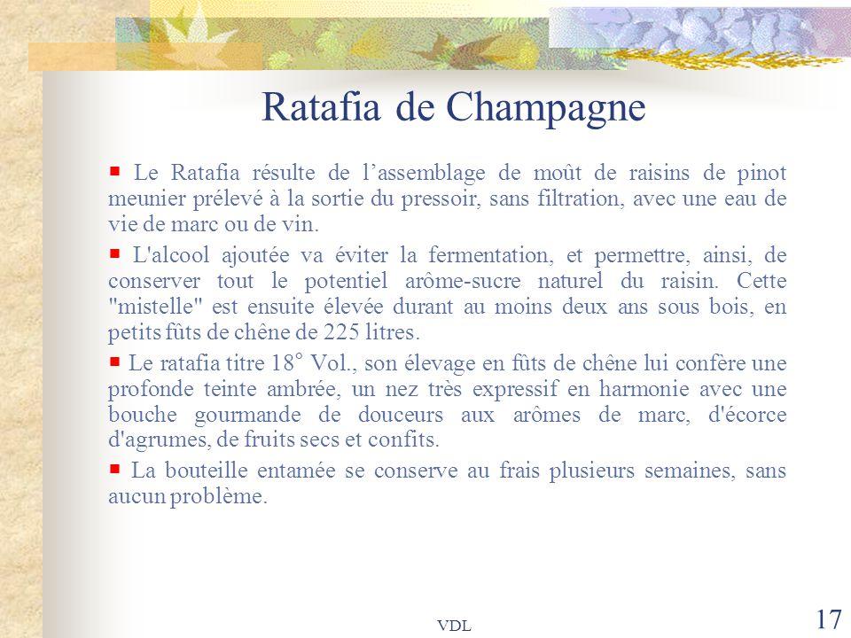VDL 17 Ratafia de Champagne  Le Ratafia résulte de l'assemblage de moût de raisins de pinot meunier prélevé à la sortie du pressoir, sans filtration,