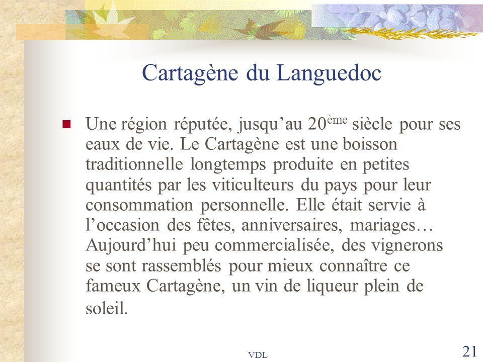 VDL 21 Cartagène du Languedoc Une région réputée, jusqu'au 20 ème siècle pour ses eaux de vie. Le Cartagène est une boisson traditionnelle longtemps p