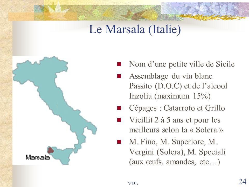 VDL 24 Le Marsala (Italie) Nom d'une petite ville de Sicile Assemblage du vin blanc Passito (D.O.C) et de l'alcool Inzolia (maximum 15%) Cépages : Cat
