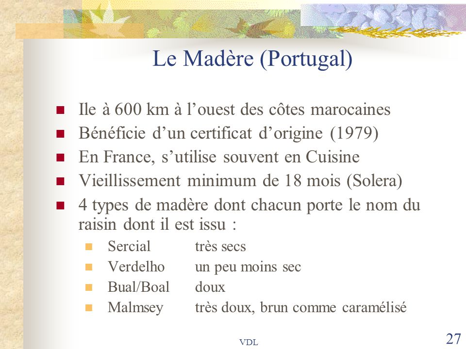 VDL 27 Le Madère (Portugal) Ile à 600 km à l'ouest des côtes marocaines Bénéficie d'un certificat d'origine (1979) En France, s'utilise souvent en Cui