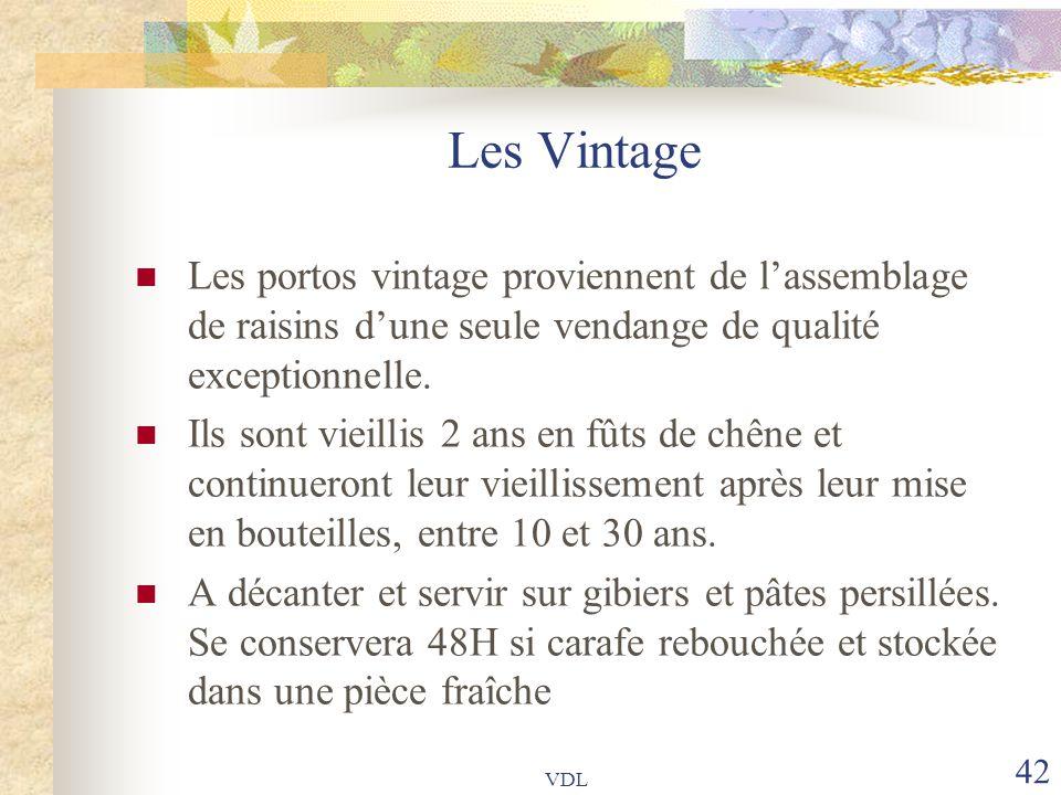 VDL 42 Les Vintage Les portos vintage proviennent de l'assemblage de raisins d'une seule vendange de qualité exceptionnelle. Ils sont vieillis 2 ans e