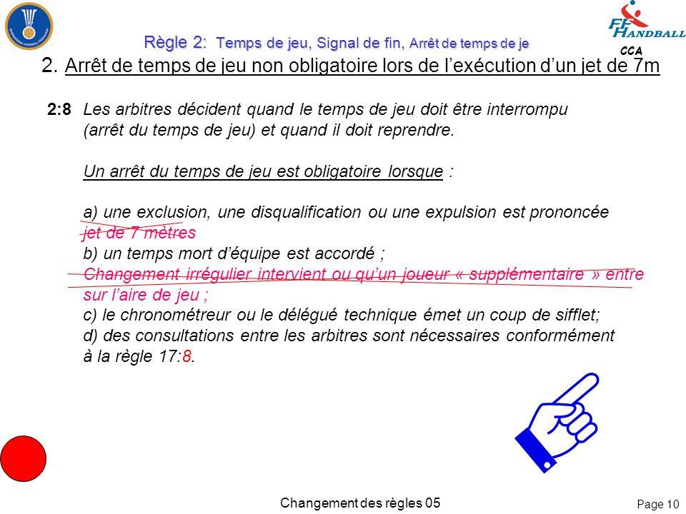 Page 9 CCA Changement des règles 05     A B DC A B CD Arb. 1 Arb. 2 30ème – 60ème Minute jet franc ! Règle 2: Temps de jeu, Signal de fin, Arrêt d