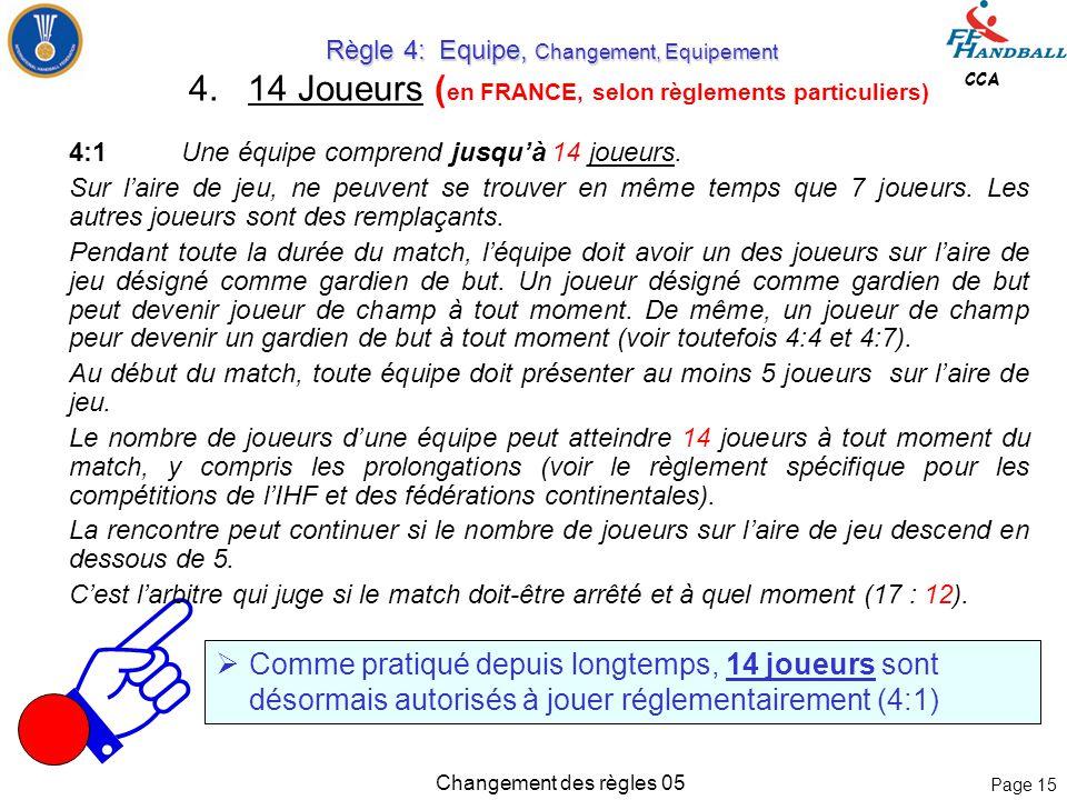 Page 14 CCA Changement des règles 05  Le chronométreur arrête immédiatement le chronomètre au moment du signal du chronométreur/délégué  Le jeu est