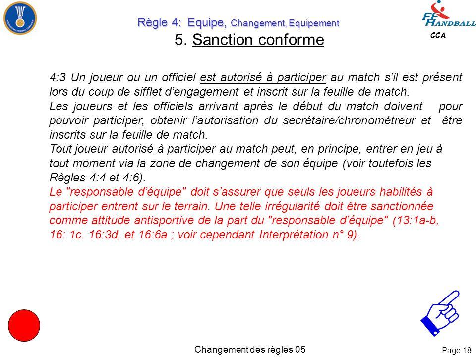 Page 17 CCA Changement des règles 05 Règle 4: Equipe, Changement, Equipement Règle 4: Equipe, Changement, Equipement 8. Sanction conforme  Le nombre