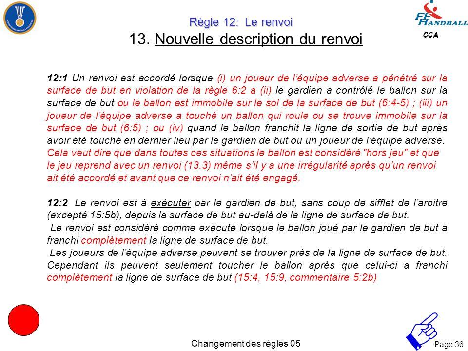 Page 35 CCA Changement des règles 05 Règle 11: La remise en jeu Règle 11: La remise en jeu 12. Remise en jeu au lieu d'un jet franc si la balle heurte