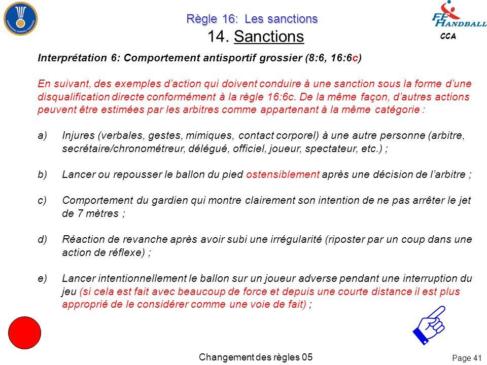 Page 40 CCA Changement des règles 05 Règle 16: Les sanctions Règle 16: Les sanctions 14. Sanctions Le comportement antisportif est répartit en 3 group