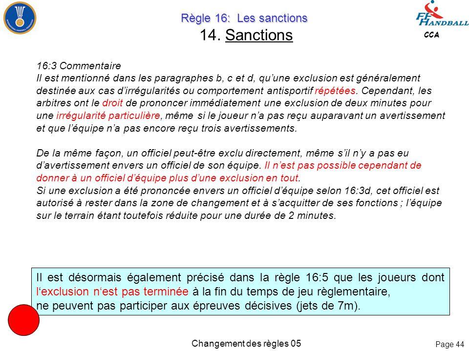 Page 43 CCA Changement des règles 05 Règle 16: Les sanctions Règle 16: Les sanctions 14. Sanctions Exclusion 16:3 Une exclusion (2 minutes) doit être