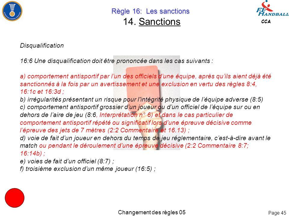 Page 44 CCA Changement des règles 05 Règle 16: Les sanctions Règle 16: Les sanctions 14. Sanctions 16:3 Commentaire Il est mentionné dans les paragrap
