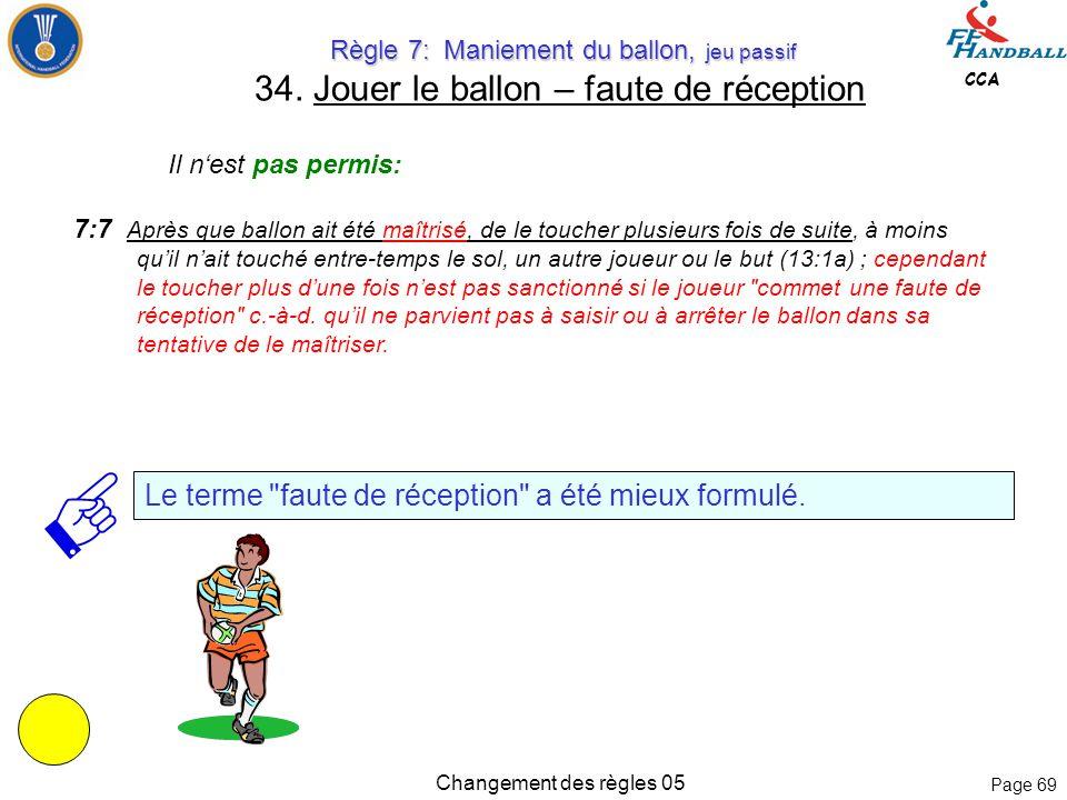 Page 68 CCA Changement des règles 05 Règle 7: Maniement du ballon, jeu passif Règle 7: Maniement du ballon, jeu passif 33. Jouer/rouler le ballon 7:4