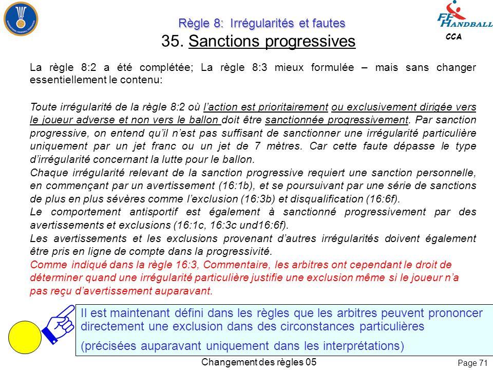 Page 70 CCA Changement des règles 05 Règle 8: Irrégularités et fautes Règle 8: Irrégularités et fautes 35. Sanctions progressives La règle 8:2 a été c