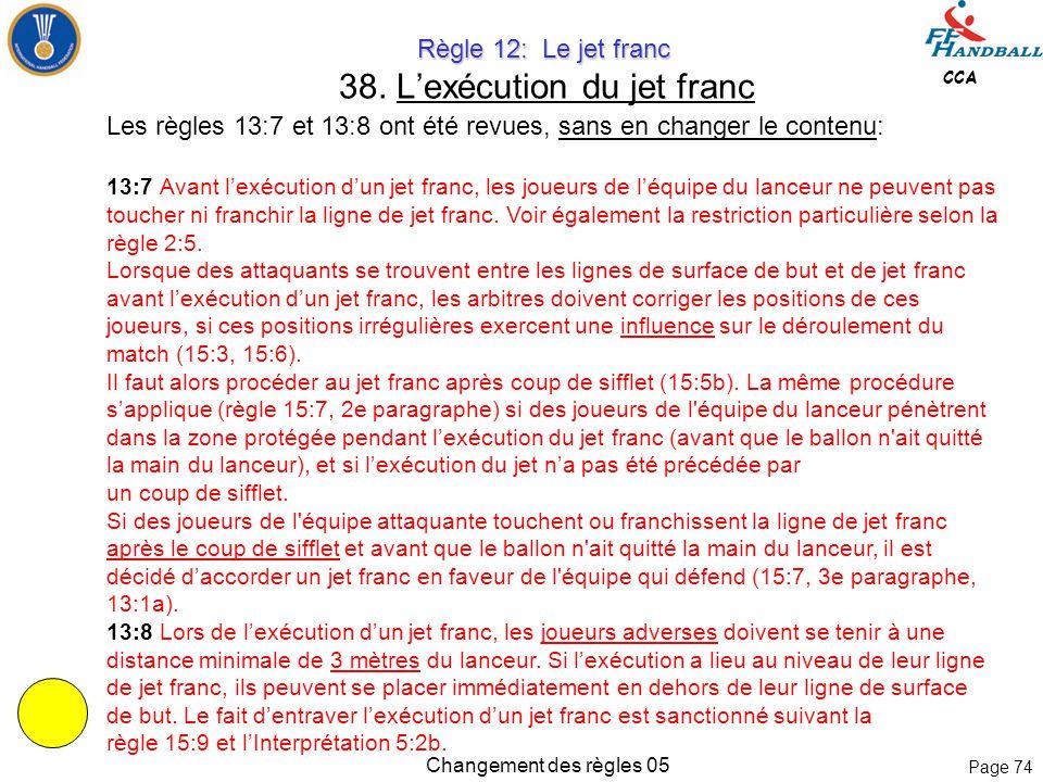 Page 73 CCA Changement des règles 05 Règle 11: La remise en jeu Règle 11: La remise en jeu 37. Exécution de la remise en jeu L'exécution de la remise