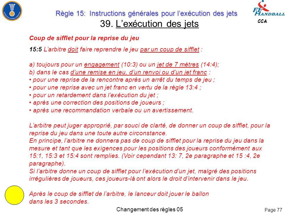 Page 76 CCA Changement des règles 05 Les coéquipiers du lanceur 15:3 Tous les coéquipiers doivent prendre les positions imposées pour le jet en question (15:6).