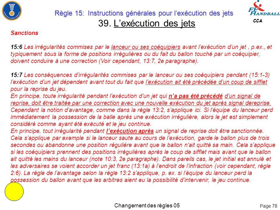 Page 77 CCA Changement des règles 05 Coup de sifflet pour la reprise du jeu. 15:5 L'arbitre doit faire reprendre le jeu par un coup de sifflet : a) to